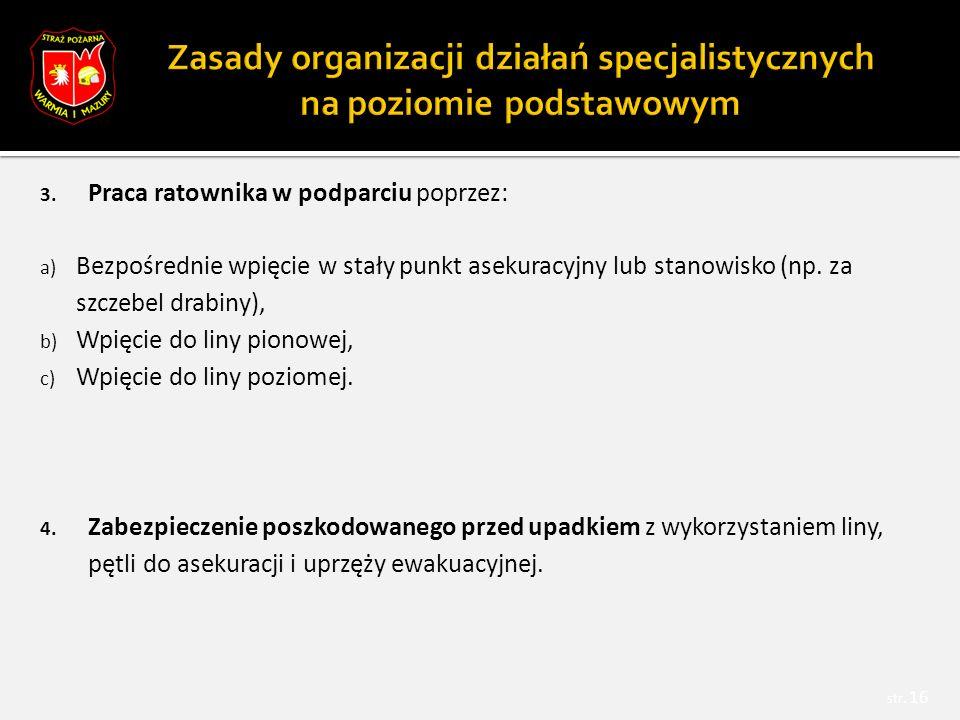 3. Praca ratownika w podparciu poprzez: a) Bezpośrednie wpięcie w stały punkt asekuracyjny lub stanowisko (np. za szczebel drabiny), b) Wpięcie do lin
