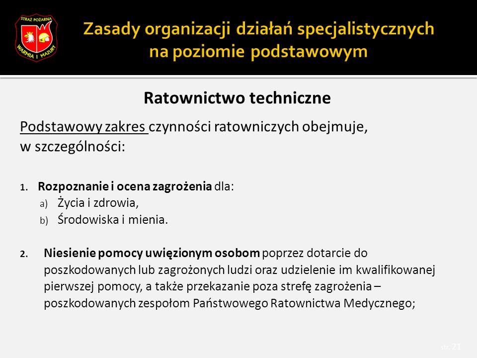 Ratownictwo techniczne Podstawowy zakres czynności ratowniczych obejmuje, w szczególności: 1.