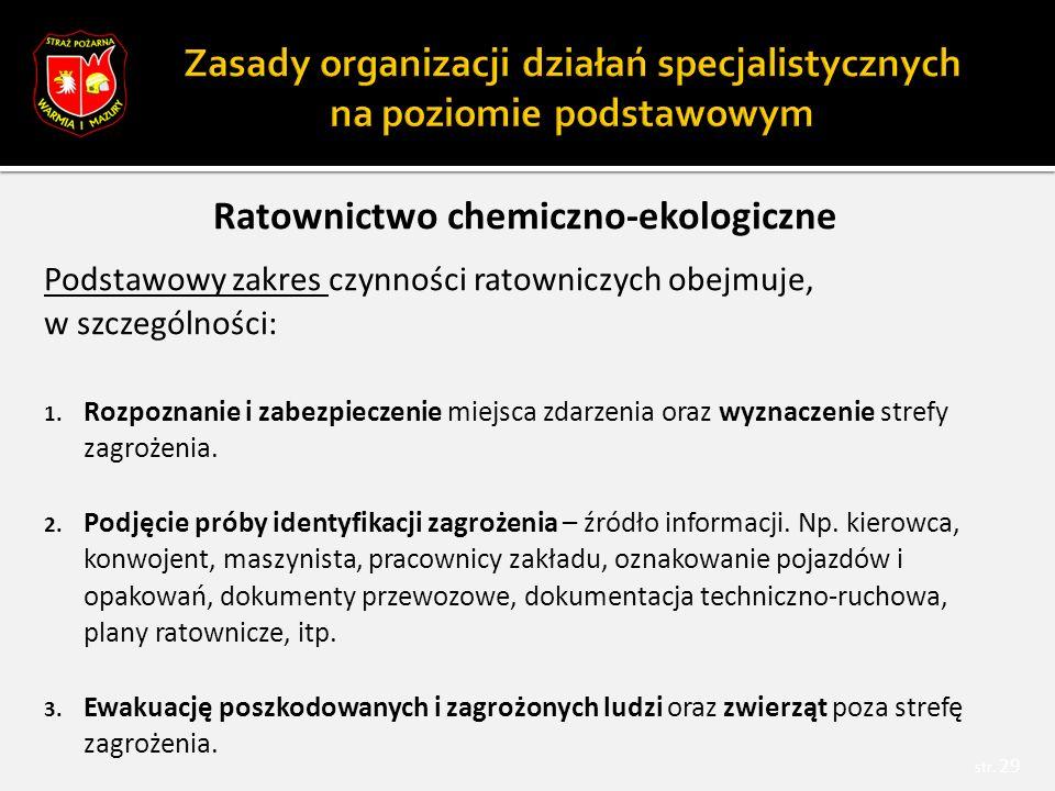Ratownictwo chemiczno-ekologiczne Podstawowy zakres czynności ratowniczych obejmuje, w szczególności: 1.
