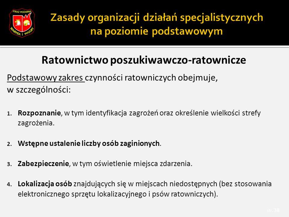 Ratownictwo poszukiwawczo-ratownicze Podstawowy zakres czynności ratowniczych obejmuje, w szczególności: 1.
