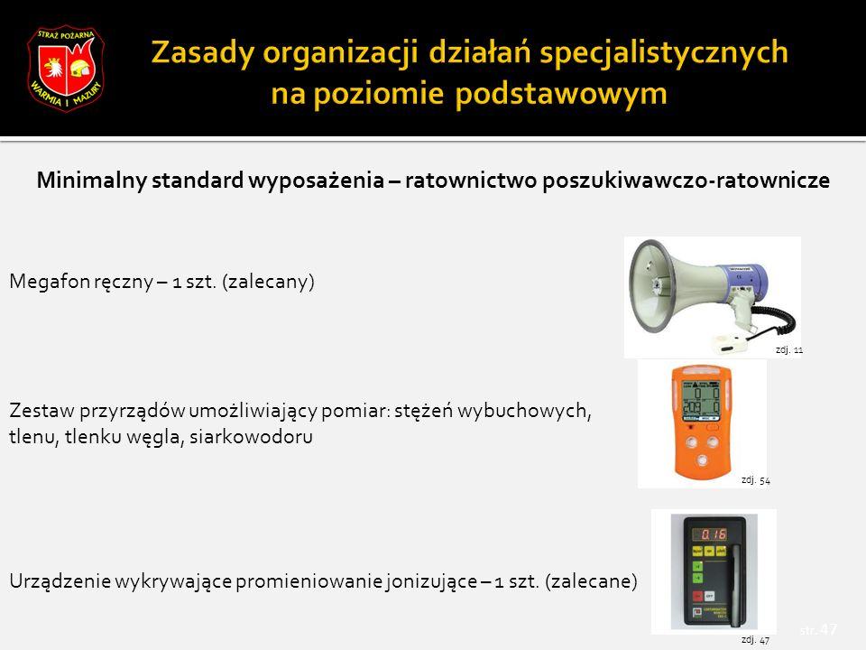str. 47 Minimalny standard wyposażenia – ratownictwo poszukiwawczo-ratownicze Megafon ręczny – 1 szt. (zalecany) Zestaw przyrządów umożliwiający pomia