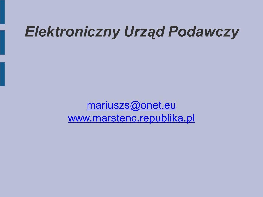 Elektroniczny Urząd Podawczy mariuszs@onet.eu www.marstenc.republika.pl