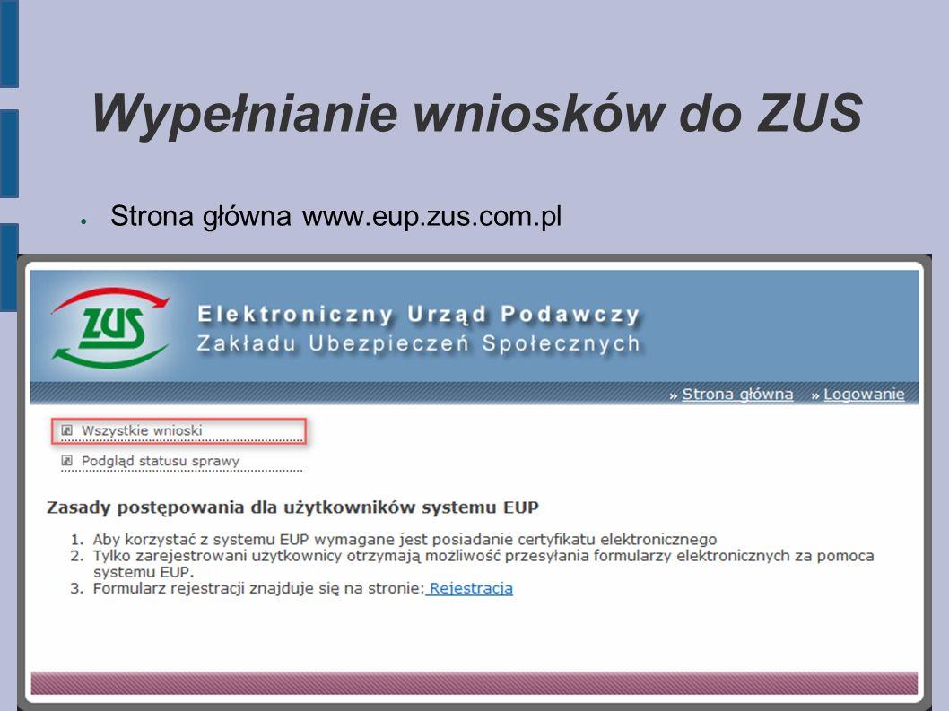 Wypełnianie wniosków do ZUS ● Strona główna www.eup.zus.com.pl