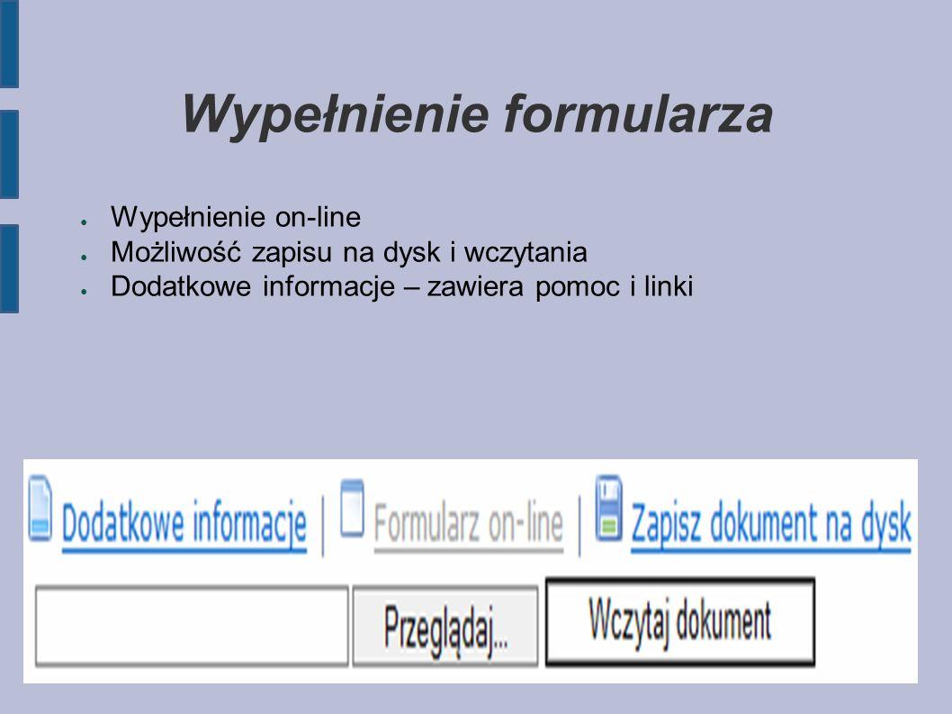 Wypełnienie formularza ● Wypełnienie on-line ● Możliwość zapisu na dysk i wczytania ● Dodatkowe informacje – zawiera pomoc i linki