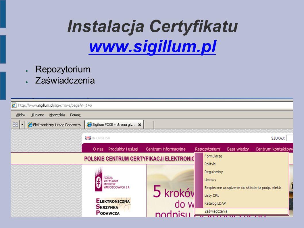 Instalacja Certyfikatu www.sigillum.pl www.sigillum.pl ● Repozytorium ● Zaświadczenia