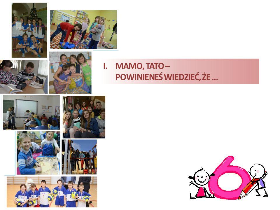 I.MAMO, TATO – POWINIENEŚ WIEDZIEĆ, ŻE … nauczyciel opisuje umiejętności potrzebne do rozpoczęcia nauki w szkole, które Twoje dziecko opanowało w przedszkolu rozporządzenie Ministra Edukacji Narodowej z dnia 28 maja 2010 r.
