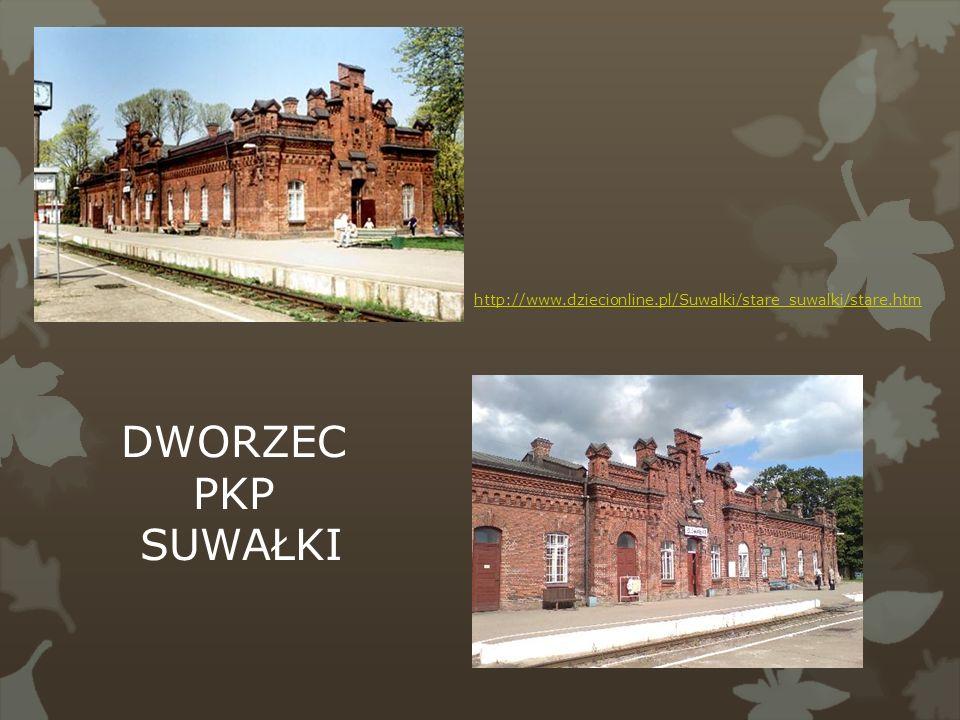 http://www.dziecionline.pl/Suwalki/stare_suwalki/stare.htm DWORZEC PKP SUWAŁKI