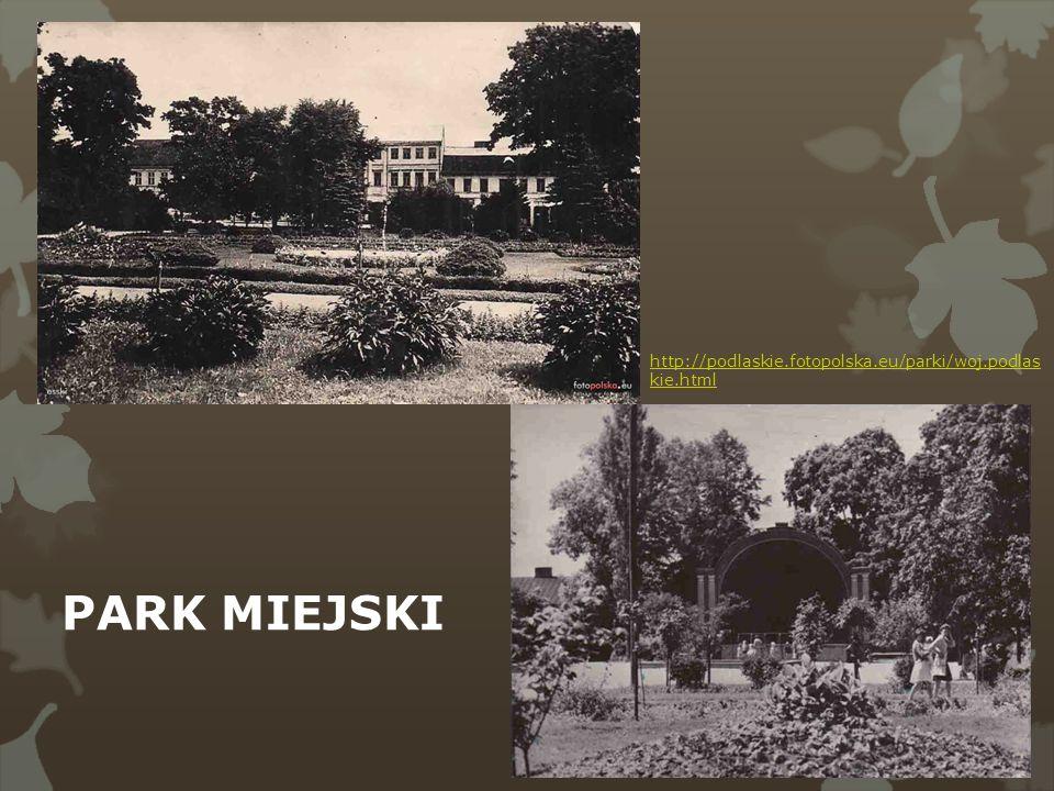 http://podlaskie.fotopolska.eu/parki/woj.podlas kie.html PARK MIEJSKI
