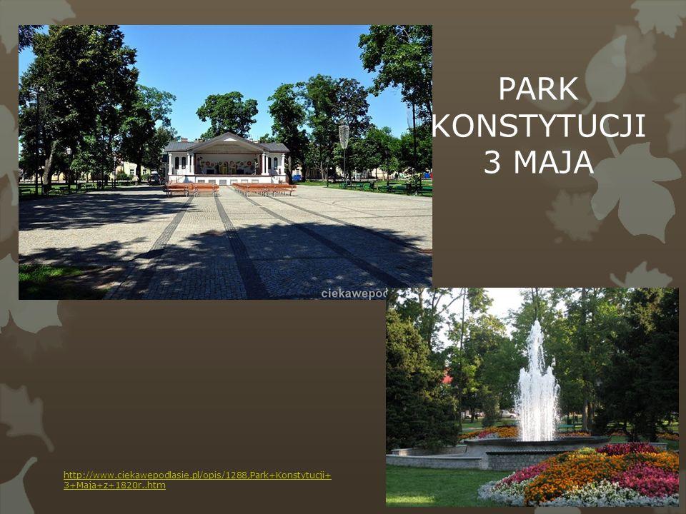 http://www.ciekawepodlasie.pl/opis/1288,Park+Konstytucji+ 3+Maja+z+1820r..htm PARK KONSTYTUCJI 3 MAJA