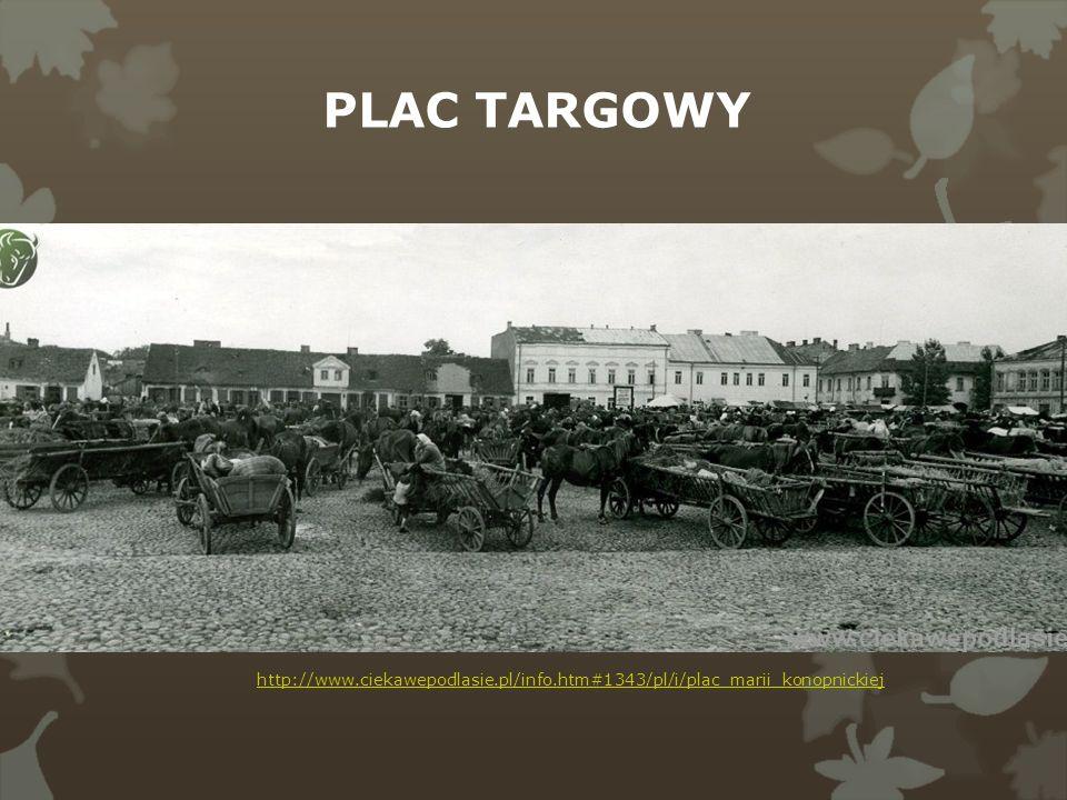 http://www.ciekawepodlasie.pl/info.htm#1343/pl/i/plac_marii_konopnickiej PLAC TARGOWY