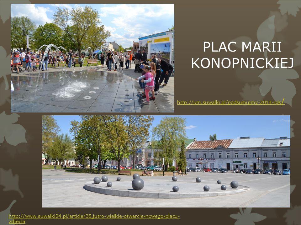http://um.suwalki.pl/podsumujmy-2014-rok / http://www.suwalki24.pl/article/35,jutro-wielkie-otwarcie-nowego-placu- zdjecia PLAC MARII KONOPNICKIEJ
