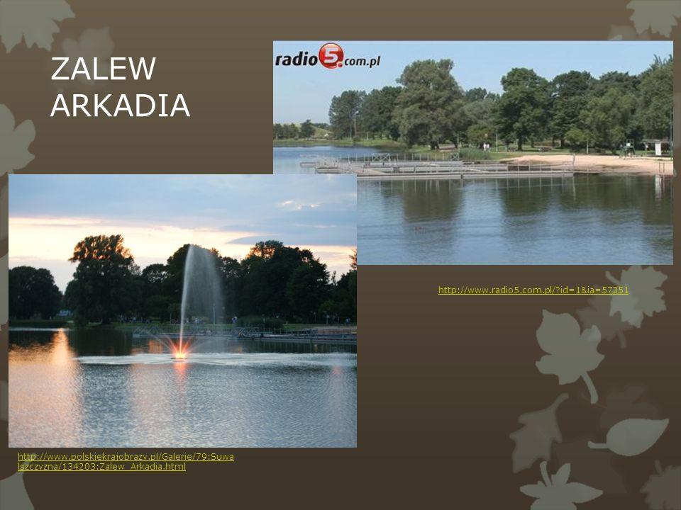 http://www.radio5.com.pl/ id=1&ia=57351 http://www.polskiekrajobrazy.pl/Galerie/79:Suwa lszczyzna/134203:Zalew_Arkadia.html ZALEW ARKADIA