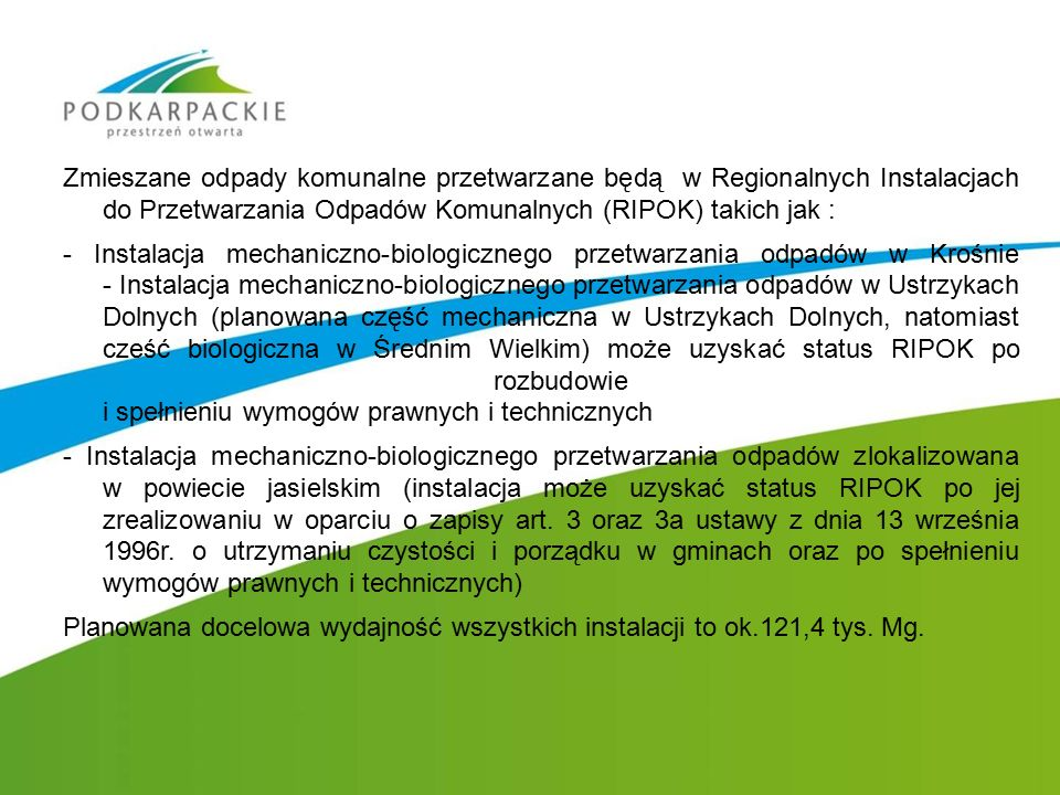 Zmieszane odpady komunalne przetwarzane będą w Regionalnych Instalacjach do Przetwarzania Odpadów Komunalnych (RIPOK) takich jak : - Instalacja mechan