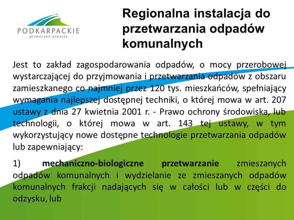 Zmieszane odpady komunalne przetwarzane są w dwóch Regionalnych Instalacjach do Przetwarzania Odpadów Komunalnych (RIPOK) takich jak : - Instalacja mechaniczno-biologicznego przetwarzania odpadów w Kozodrzy - Instalacja mechaniczno-biologicznego przetwarzania odpadów w Paszczynie Łączna wydajność tych instalacji to 110 tys Mg,.