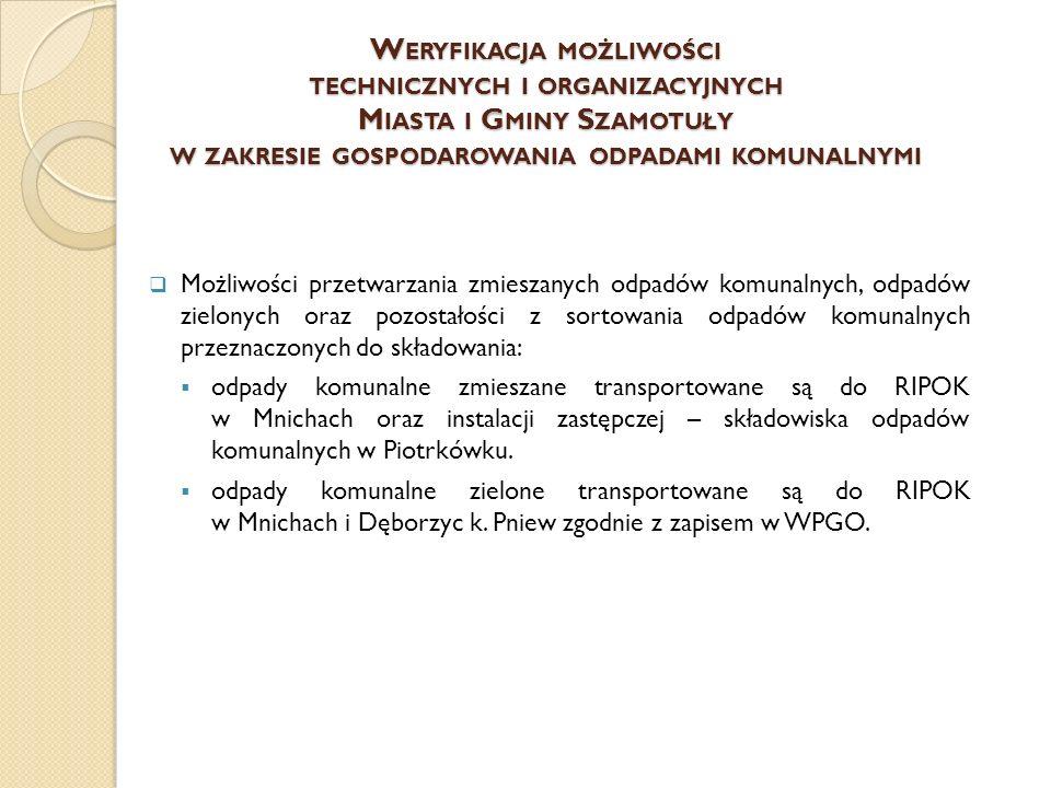 W ERYFIKACJA MOŻLIWOŚCI TECHNICZNYCH I ORGANIZACYJNYCH W ZAKRESIE GOSPODAROWANIA ODPADAMI KOMUNALNYMI  Potrzeby inwestycyjne związane z gospodarowaniem odpadami komunalnymi: Lokalizacja jednego dotychczasowego Punktu Selektywnej Zbiórki Odpadów Komunalnych się (na terenie składowiska odpadów) w miejscowości Piotrkówko powoduje, że mieszkańcy miejscowości położonych w rejonie dużych wsi takich jak Pamiątkowo i Otorowo zmuszeni są pokonywać większy dystans niż inni by pozbyć się odpadów segregowanych.