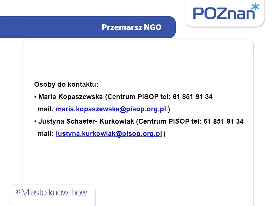 Przemarsz NGO Osoby do kontaktu: Maria Kopaszewska (Centrum PISOP tel: 61 851 91 34 mail: maria.kopaszewska@pisop.org.pl )maria.kopaszewska@pisop.org.pl Justyna Schaefer- Kurkowiak (Centrum PISOP tel: 61 851 91 34 mail: justyna.kurkowiak@pisop.org.pl )justyna.kurkowiak@pisop.org.pl
