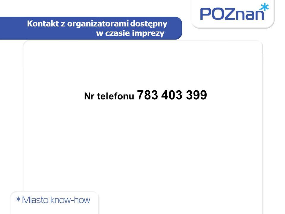 Nr telefonu 783 403 399 Kontakt z organizatorami dostępny w czasie imprezy