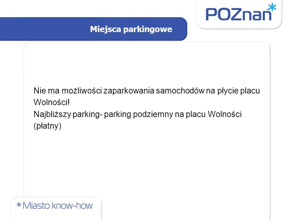 Miejsca parkingowe Nie ma możliwości zaparkowania samochodów na płycie placu Wolności! Najbliższy parking- parking podziemny na placu Wolności (płatny