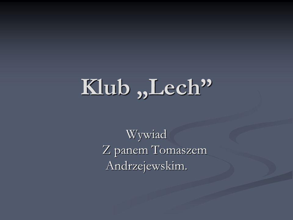 """Klub """"Lech Wywiad Z panem Tomaszem Andrzejewskim."""