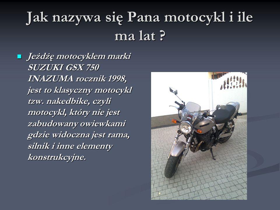 Jak nazywa się Pana motocykl i ile ma lat .