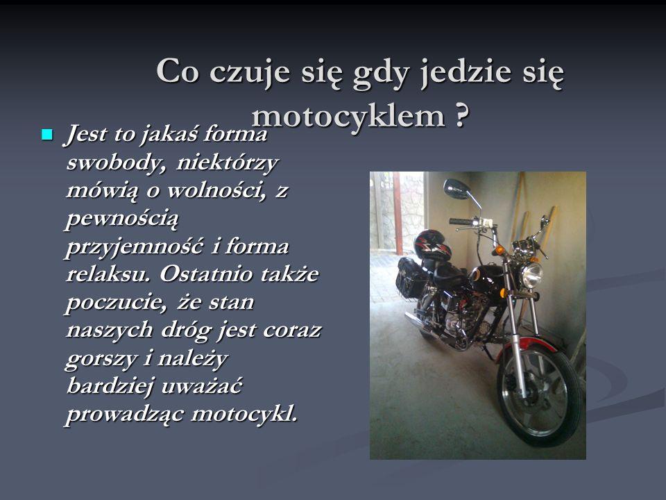 Co czuje się gdy jedzie się motocyklem .