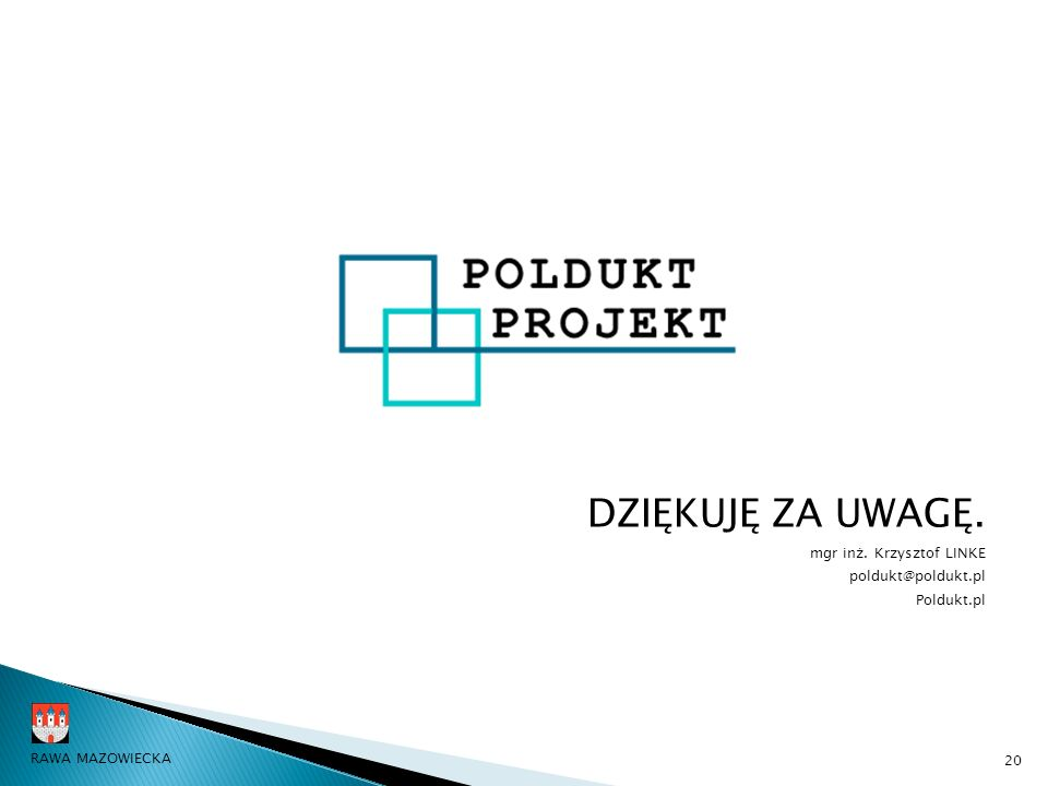 DZIĘKUJĘ ZA UWAGĘ. mgr inż. Krzysztof LINKE poldukt@poldukt.pl Poldukt.pl 20 RAWA MAZOWIECKA