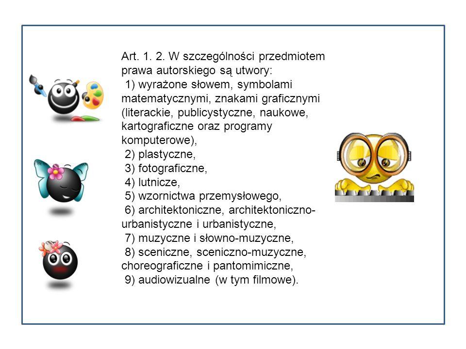 Art. 1. 2. W szczególności przedmiotem prawa autorskiego są utwory: 1) wyrażone słowem, symbolami matematycznymi, znakami graficznymi (literackie, pub