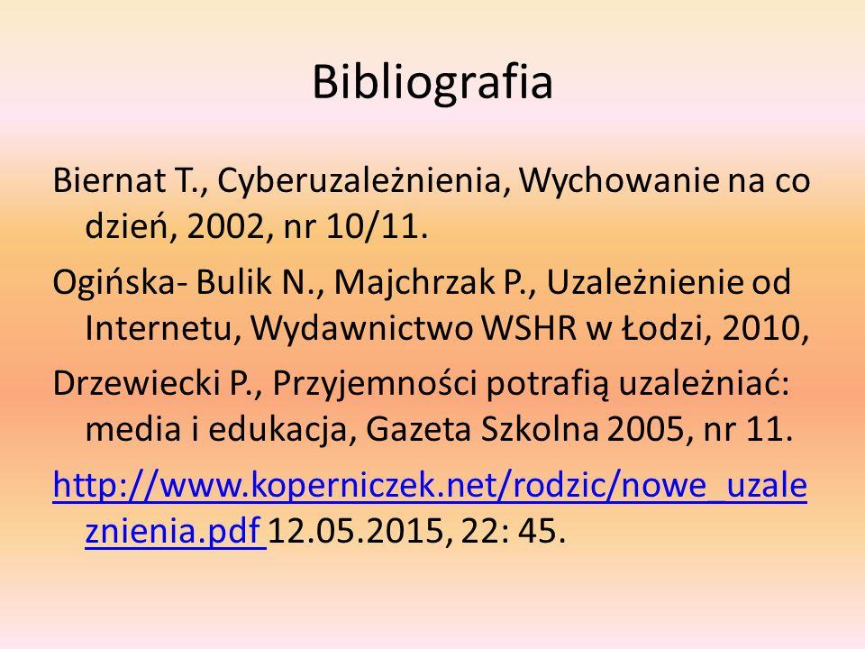 Bibliografia Biernat T., Cyberuzależnienia, Wychowanie na co dzień, 2002, nr 10/11.