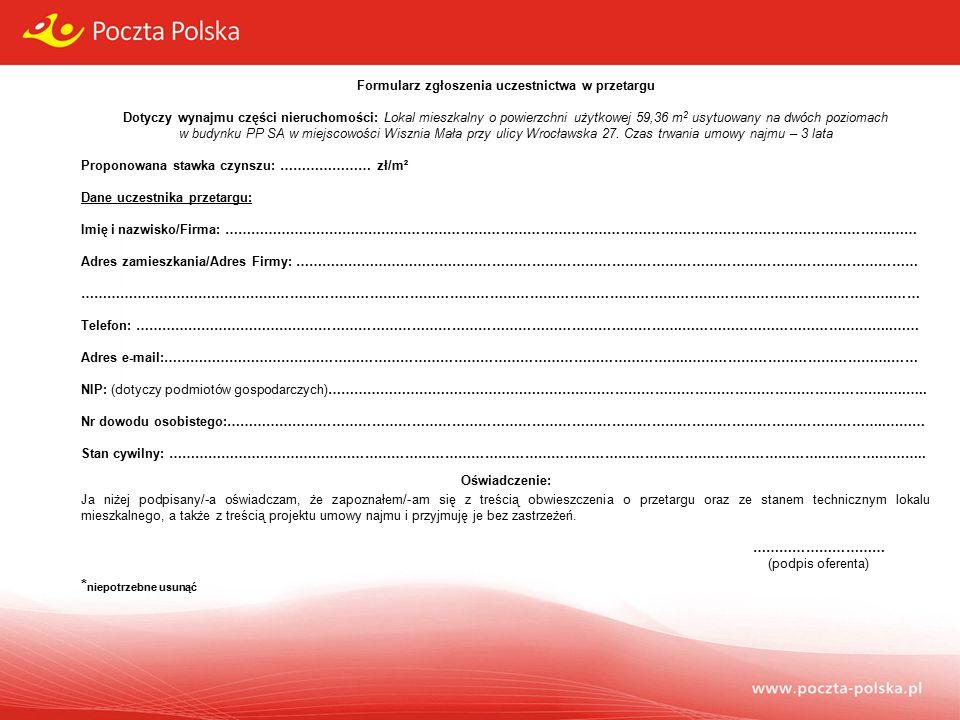 Formularz zgłoszenia uczestnictwa w przetargu Dotyczy wynajmu części nieruchomości: Lokal mieszkalny o powierzchni użytkowej 59,36 m 2 usytuowany na dwóch poziomach w budynku PP SA w miejscowości Wisznia Mała przy ulicy Wrocławska 27.