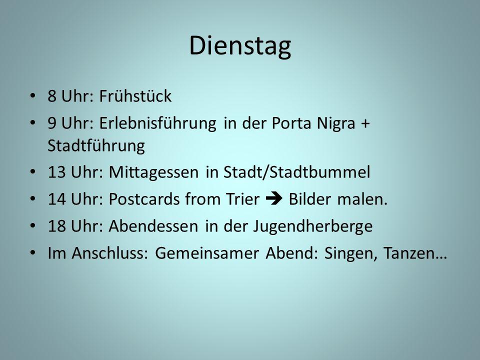 8 Uhr: Frühstück 9 Uhr: Erlebnisführung in der Porta Nigra + Stadtführung 13 Uhr: Mittagessen in Stadt/Stadtbummel 14 Uhr: Postcards from Trier  Bilder malen.