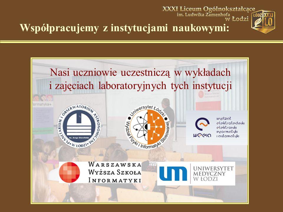 Współpracujemy z instytucjami naukowymi: Nasi uczniowie uczestniczą w wykładach i zajęciach laboratoryjnych tych instytucji