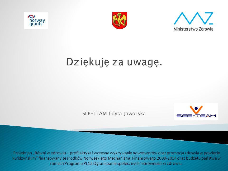 """SEB-TEAM Edyta Jaworska Projekt pn """"Równi w zdrowiu – profilaktyka i wczesne wykrywanie nowotworów oraz promocja zdrowia w powiecie kwidzyńskim finansowany ze środków Norweskiego Mechanizmu Finansowego 2009-2014 oraz budżetu państwa w ramach Programu PL13 Ograniczanie społecznych nierówności w zdrowiu."""