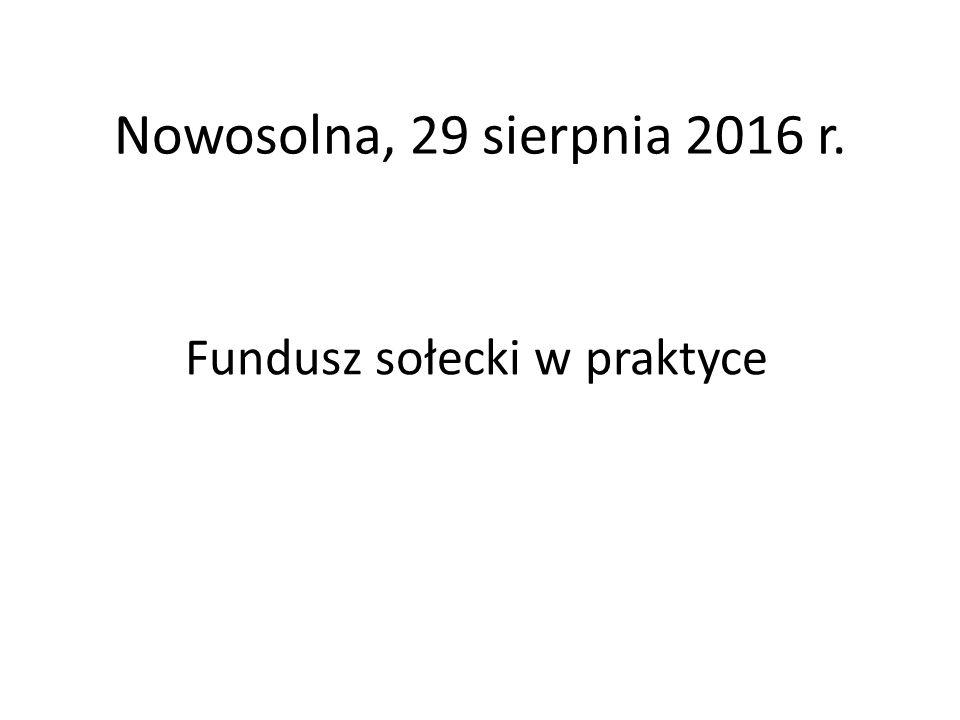 Nowosolna, 29 sierpnia 2016 r. Fundusz sołecki w praktyce