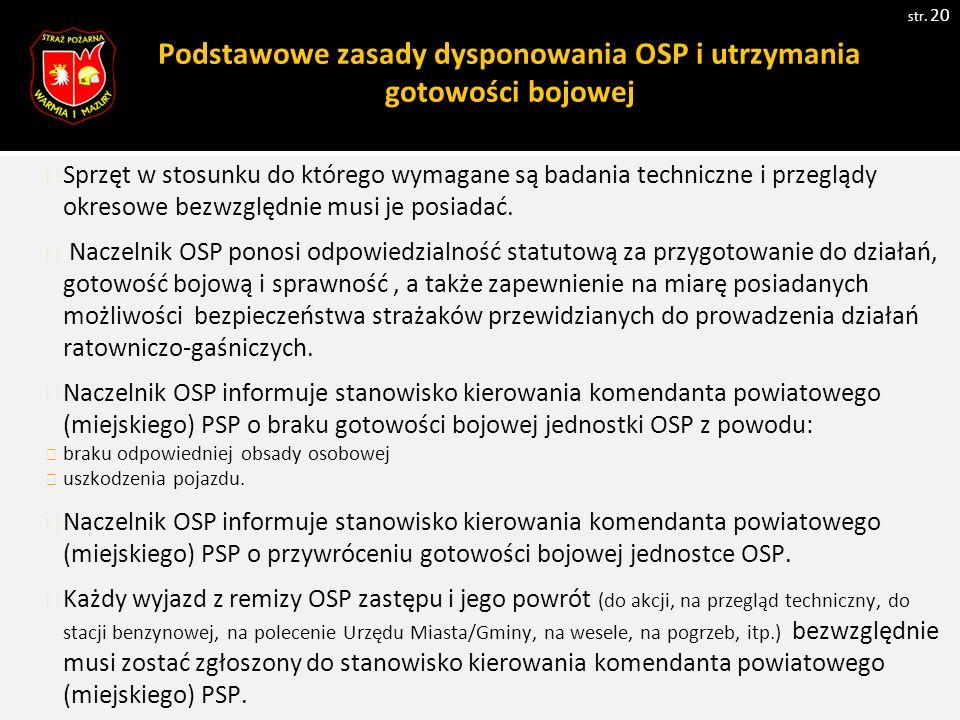 str. 20 Sprzęt w stosunku do którego wymagane są badania techniczne i przeglądy okresowe bezwzględnie musi je posiadać. Naczelnik OSP ponosi odpowiedz