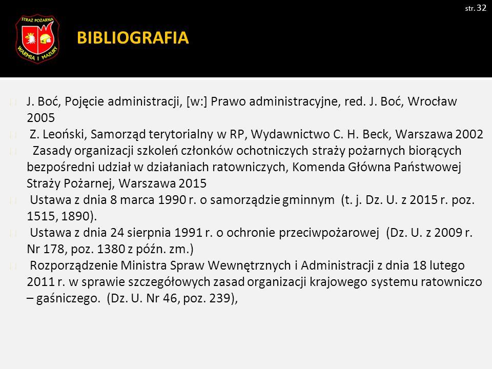 BIBLIOGRAFIA str. 32 J. Boć, Pojęcie administracji, [w:] Prawo administracyjne, red.