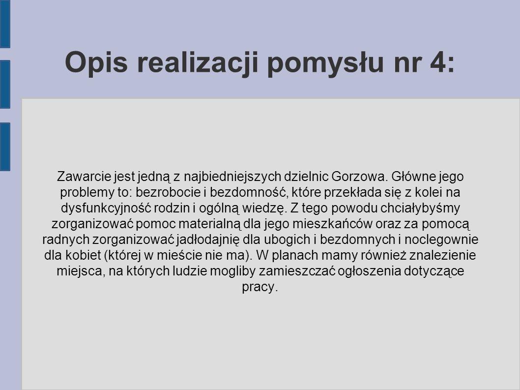 Opis realizacji pomysłu nr 4: Zawarcie jest jedną z najbiedniejszych dzielnic Gorzowa. Główne jego problemy to: bezrobocie i bezdomność, które przekła