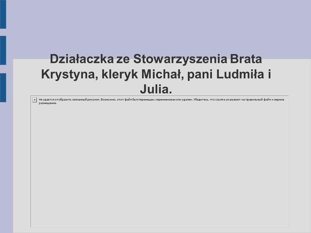 Działaczka ze Stowarzyszenia Brata Krystyna, kleryk Michał, pani Ludmiła i Julia.