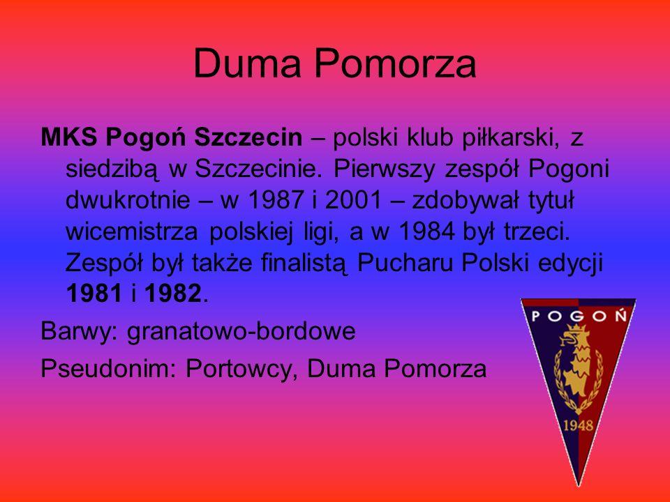 Duma Pomorza MKS Pogoń Szczecin – polski klub piłkarski, z siedzibą w Szczecinie.