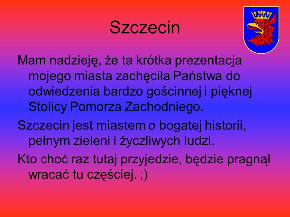 Szczecin Mam nadzieję, że ta krótka prezentacja mojego miasta zachęciła Państwa do odwiedzenia bardzo gościnnej i pięknej Stolicy Pomorza Zachodniego.