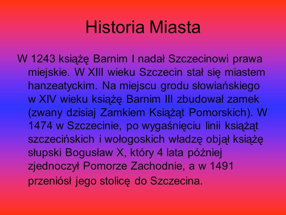 Historia Miasta W 1243 książę Barnim I nadał Szczecinowi prawa miejskie.