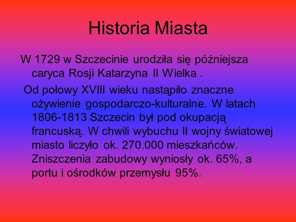 Historia Miasta W 1729 w Szczecinie urodziła się późniejsza caryca Rosji Katarzyna II Wielka.