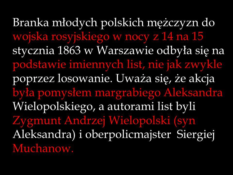 Branka młodych polskich mężczyzn do wojska rosyjskiego w nocy z 14 na 15 stycznia 1863 w Warszawie odbyła się na podstawie imiennych list, nie jak zwy