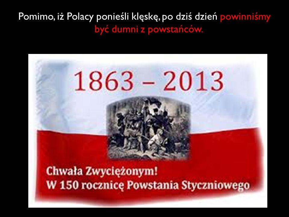 Pomimo, iż Polacy ponieśli klęskę, po dziś dzień powinniśmy być dumni z powstańców.