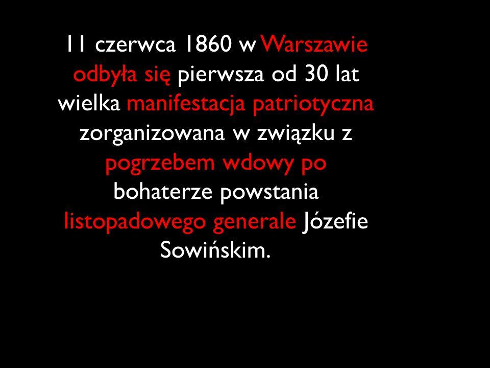 11 czerwca 1860 w Warszawie odbyła się pierwsza od 30 lat wielka manifestacja patriotyczna zorganizowana w związku z pogrzebem wdowy po bohaterze pows
