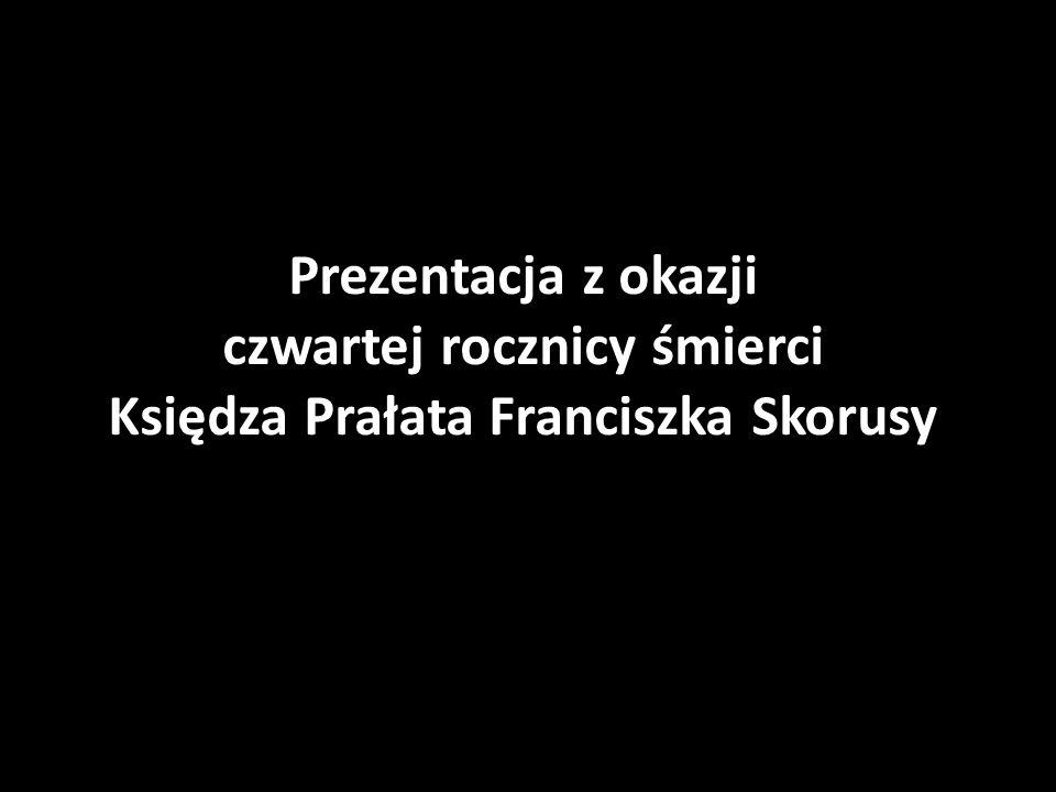 Prezentacja z okazji czwartej rocznicy śmierci Księdza Prałata Franciszka Skorusy
