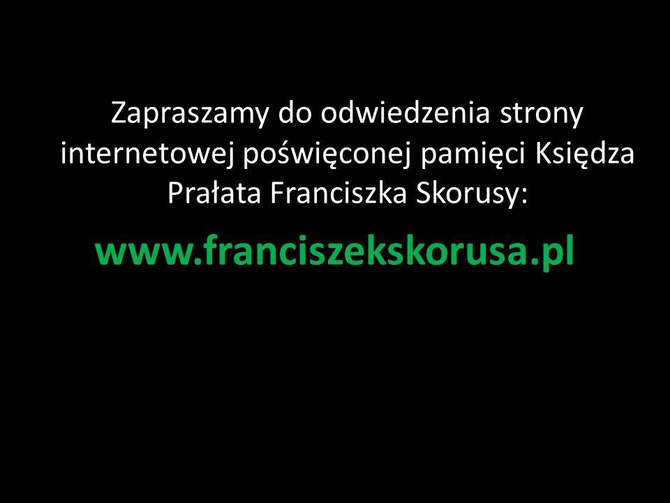 Zapraszamy do odwiedzenia strony internetowej poświęconej pamięci Księdza Prałata Franciszka Skorusy: www.franciszekskorusa.pl