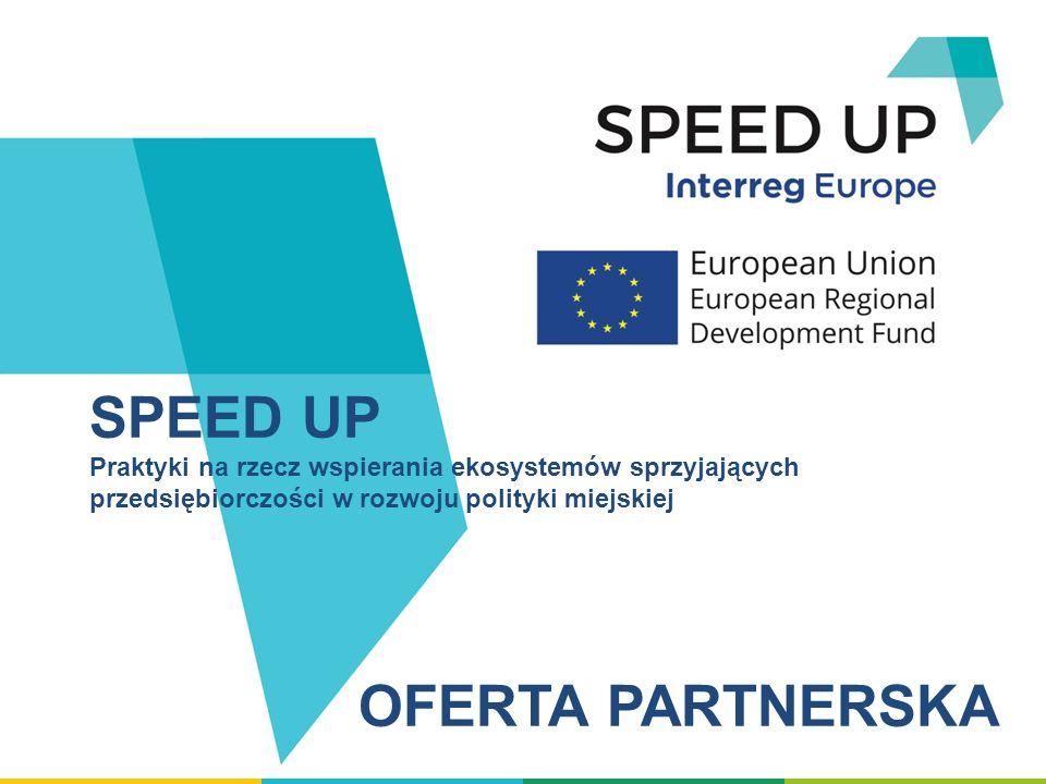 SPEED UP Praktyki na rzecz wspierania ekosystemów sprzyjających przedsiębiorczości w rozwoju polityki miejskiej OFERTA PARTNERSKA