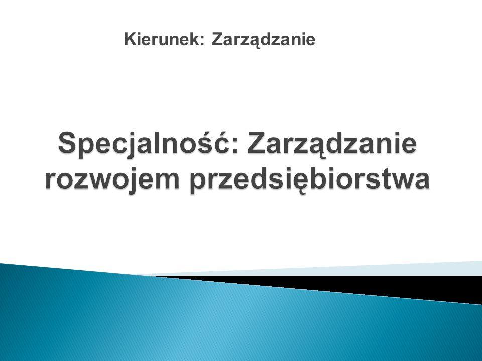 Jeśli chcesz:  w przyszłości zostać menedżerem średniego lub wyższego szczebla polskich albo międzynarodowych spółek  umieć przygotowywać analizy niezbędne do podejmowania decyzji operacyjnych i rozwojowych w spółkach  pracować jako doradca strategiczny w firmie konsultingowej  osiągnąć sukces samodzielnie prowadząc działalność biznesową  skutecznie kierować przedsiębiorstwem rodzinnym to specjalność Zarządzanie rozwojem przedsiębiorstwem … … jest dla CIEBIE!