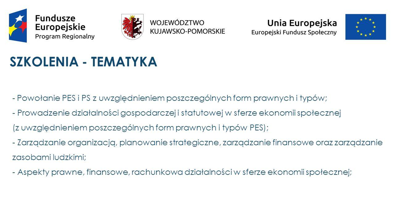 SZKOLENIA - TEMATYKA - Powołanie PES i PS z uwzględnieniem poszczególnych form prawnych i typów;  - Prowadzenie działalności gospodarczej i statutowej w sferze ekonomii społecznej  (z uwzględnieniem poszczególnych form prawnych i typów PES);  - Zarządzanie organizacją, planowanie strategiczne, zarządzanie finansowe oraz zarządzanie zasobami ludzkimi;  - Aspekty prawne, finansowe, rachunkowa działalności w sferze ekonomii społecznej;