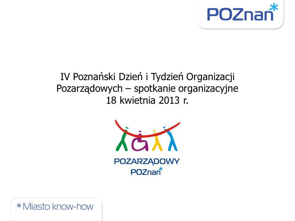 IV Poznański Dzień Organizacji Pozarządowych CEL: zaprezentowanie mieszkańcom Miasta Poznania potencjału, różnorodności i profili działania lokalnych organizacji pozarządowych,